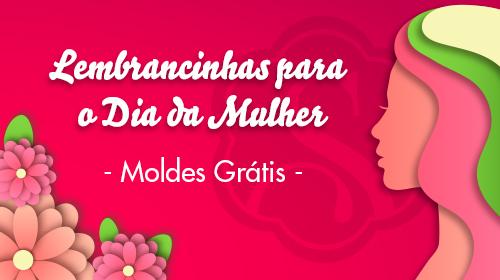 Lembrancinhas para o Dia da Mulher Moldes Grátis
