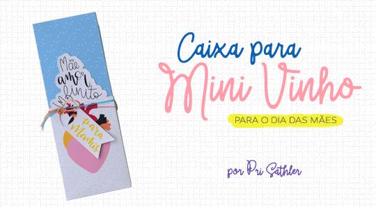 Caixa para Mini Vinho - Molde Grátis dia das Mães