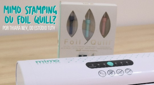 Diferenças entre o Foil Quill e a Mimo Stamping