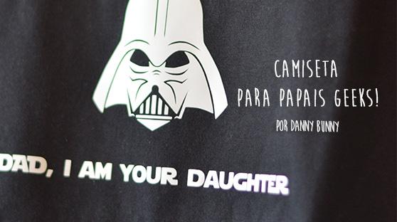 Camiseta Para Papais Geeks | Dia dos Pais