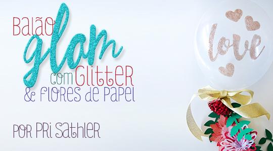 Balão Glam com Glitter e Flores de Papel