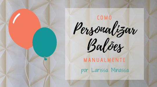 DIY Como Personalizar Balões Manualmente