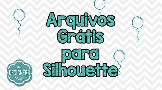 Aniversário Silhouette Brasil - PAP's, DIY e Shapes Grátis - Post Arquivos Grátis para Silhouette