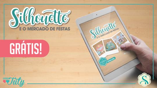 Aniversário Silhouette Brasil - PAP's, DIY e Shapes Grátis - Arquivo Grátis E-book: Como Começar a Trabalhar com Papelaria Personalizada