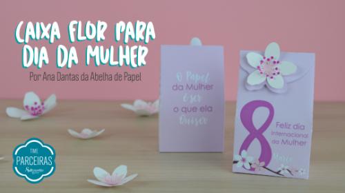 Lembrancinha Dia da Mulher – Caixa Flor
