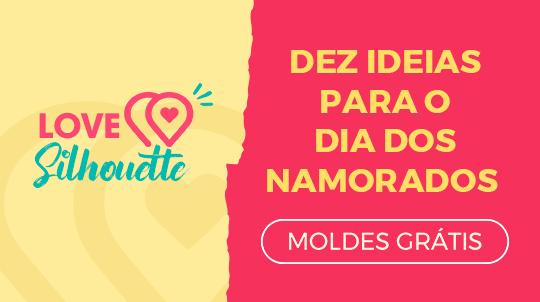Dez Ideias para o Dia dos Namorados – Molde Grátis