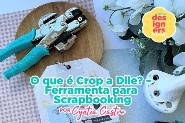O que é Crop a Dile? – Ferramenta para Scrapbooking